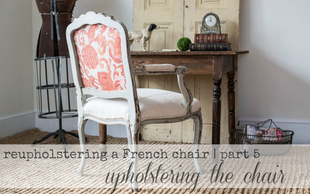 Reupholstering A French Chair Part 5 Upholstering The Chair