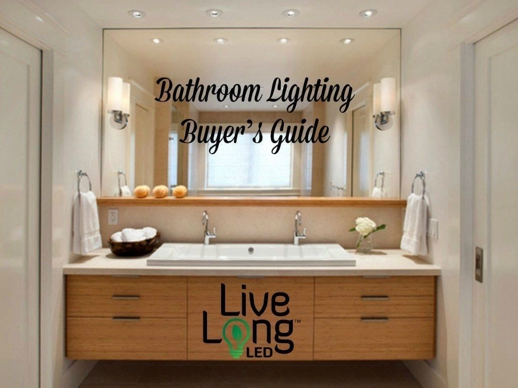 Bathroom Lighting Buyers Guide Live Long Led