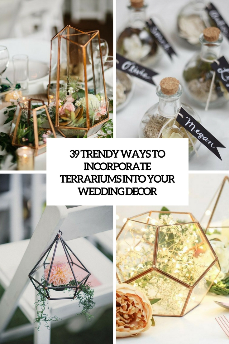 39 Trendy Ways To Incorporate Terrariums Into Your Wedding Dcor
