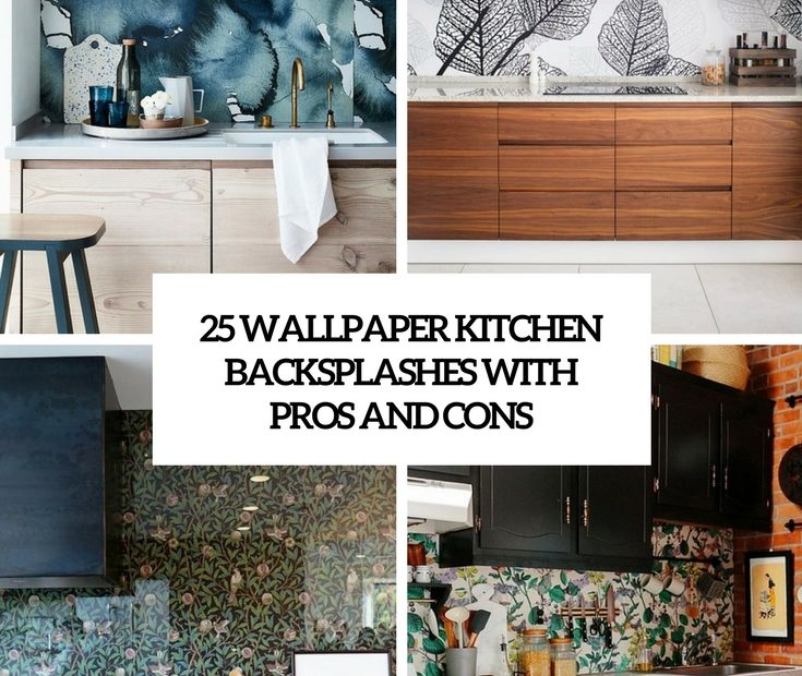 25 Wallpaper Kitchen Backsplashes With Pros And Cons Digsdigs